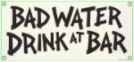 Bad Water Metal Sign