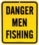 Danger Men Fishing Metal Sign