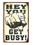 Hey You Get Busy Metal Sign