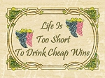 Life Is Too Short To Drink Cheap Wine Vintage Metal Sign