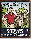 What Happens On the Golf Course Tin Sign
