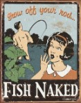 "Fish Naked ""Show off your Rod"" Tin Sign"