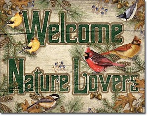 Welcome Nature Lovers Tin Sign