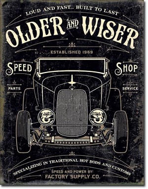 Older & Wiser - 30's Rod Tin Sign