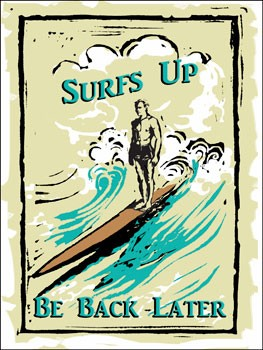 Surfs Up Be Back Later Tin Sign