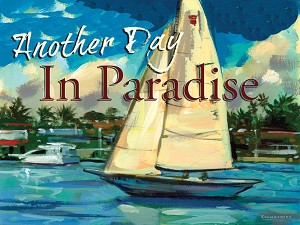 Another Day In Paradise Sail Boat Vintage Tin Sign