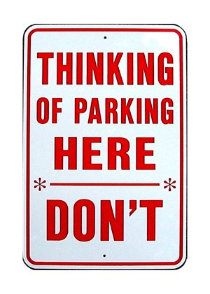 Thinking Of Parking Here Don't Metal Sign