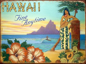 Hawaii Fine Any Time Girl Vintage Metal Sign