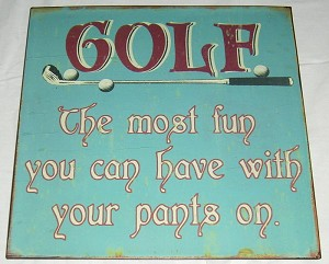 Golf - Most Fun You Can Have With Your Pants On Metal Sign