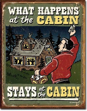 What Happens In the Cabin Tin Sign