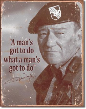 John Wayne A Man's Gotta Do Tin Sign