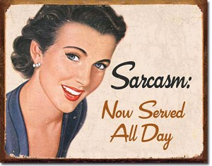 Sarcasm Served All Day Tin Sign