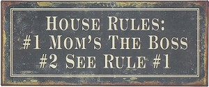 House Rules: #1 Mom's The Boss #2 See Rule #1 Tin Sign
