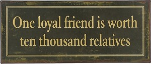 One Loyal Friend Is Worth Ten Thousand Relatives Tin Sign