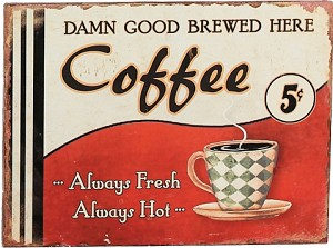Coffee Always Fresh Always Hot Tin Sign