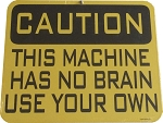 Caution this Machine Has No Brain use your own Metal Sign