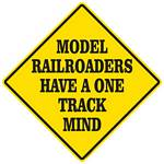 Model Railroaders Have A One Track Mind Metal Sign