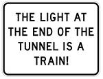 The Light At The End Of The Tunnel Is A Train Metal Sign