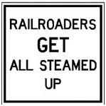 Railroaders Get All Steamed Up Metal Sign