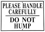 Please Handle Carefully Do Not Hump Metal Sign
