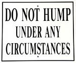 Do Not Hump Under Any Circumstances Metal Sign