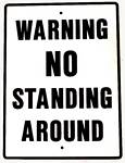 Warning No Standing Around Metal Sign