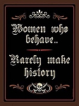 Women Who Behave Rarely Make History Tin Sign