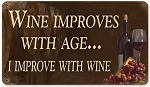 Wine Improves With Age I Improve With Wine Metal Sign