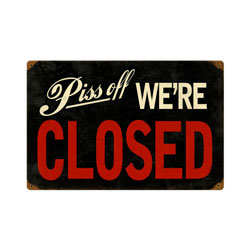 Piss Off We're Closed Vintage Metal Sign