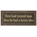 First God Created Man Then He Had A Better Idea Tin Sign
