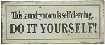 This Laundry Room Is Self Cleaning Do It Yourself Tin Sign