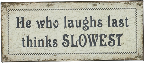 He Who Laughs Last Thinks Slowest Tin Sign