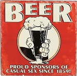 Beer Proud Sponsers Of Casual Sex Since 1859 Tin Sign