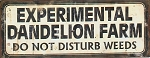 Experimental Dandelion Farm-Do Not Disturb Weeds Tin Sign