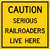 "Caution Serious Railroaders Live Here 12"" x 12"" Metal Sign"
