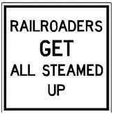 "Railroaders Get All Steamed Up 12"" x 12"" Metal Sign"