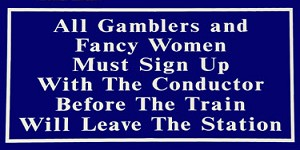 "All Gamblers And Fancy Women 6"" x 12"" Metal Sign"
