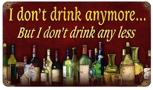 "I Don't Drink Anymore But I Don't Drink Any Less 8"" x 14"" Metal Sign"
