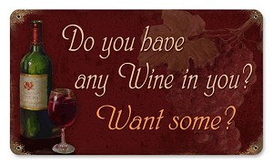 "Do You Have Any Wine In You? 8"" x 14"" Metal Sign"